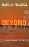 Beyond the Call - Tales from Baxter Gillard  - Earl B. Pilgrim