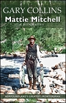 Mattie Mitchell : A Biography - Gary Collins