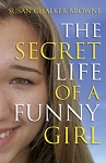 The Secret Life of a Funny Girl - Susan Chalker Browne