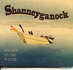 CD - Rockin' on the Water - Shanneyganock
