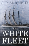 The White Fleet - History of the Portuguese Handliners -  J. P. Andrieux