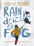 Rain, Drizzle and Fog: Newfoundland Weather Stories - Sheilah Roberts