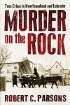 Murder on the Rock - True Crimes in Newfoundland and Labrador - Robert C. Parsons