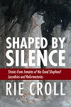 Shaped By Silence - Rie Croll