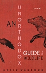 An Unorthodox Guide to Wildlife - Poems - Katie Vautour