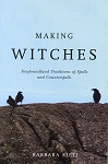Making Witches - Newfoundland Traditions of Spells & Counterspells - Barbara Riett