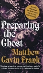 Preparing The Ghost - Matthew Gavin Frank - Hard Cover