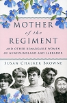 Mother of the Regiment - and Other Remarkable Women of Newfoundland and Labrador - Susan Chalker Browne