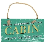 What Happens at the Cabin Stays at the Cabin - Wooden Hanging