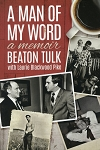 A Man of My Word - A Memoir - Beaton Tulk  with Laurie Blackwood Pike