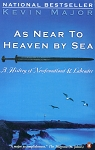 As Near to Heaven by Sea - A History of Newfoundland and Labrador - Kevin Major - National Bestseller