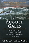 The August Gales -  The Tragic Loss of Fishing Schooners in the North Atlantic  1926 and 1927 - Gerald Hallowell