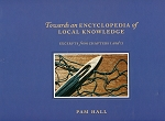 Towards An Encyclopedia of Local Knowledge: Excerps From Chaper 1 & 2 - Pam Hall - Hard Cover