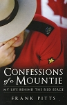 Confessions of a Mountie - My Life Behind The Red Serge - Frank Pitts
