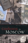 Confession in Moscow - Michael Johansen