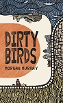 Dirty Birds By Morgan Murray