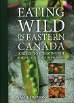 Eating Wild In Eastern Canada - A Guide to Foraging the Forests, Fields, and Shorelines