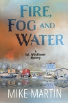 Fire, Fog and Water - A Sgt. Windflower Mystery - Mike Martin