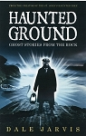 Haunted Ground - Ghost Stories From the Rock - Dale Jarvis
