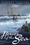 Heros of the Sea - Stories from the Atlantic Blue - Robert C. Parsons