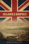 Island in an Empire: Education, Religion, and Social Life in Newfoundland, 1800-1855 - Phillip McCann