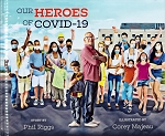 Our Heroes of Covid-19 - Story by Phil Riggs Illustrated by Corey Majeau
