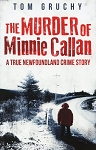 The Murder of Minnie Callan - A True Newfoundland Crime Story - Tom Gruchy