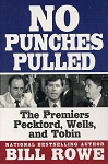No Punches Pulled - The Premiers Peckford, Wells and Tobin - Bill Rowe - National Bestselling Author