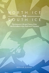 North Ice to South Ice - The Antarctic life and Times of the NL ships Eagle and Trepassey - Anthony B. Dickinson