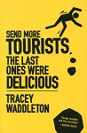 Send More Tourists, The Last Ones Were Delicious - Tracey Waddleton