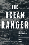 The Ocean Ranger  - Remaking the Promise of Oil - Susan Dodd