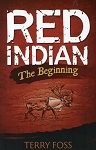 Red Indian: The Beginning - Terry Foss