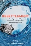 Resettlement: Uprooting and Rebuilding Communities in Newfoundland and Labrador and Beyond - Isabelle Cote & Yolande Pottie-Sherman