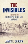 The Invisibles  - A History of the Royal Newfoundland Companies - James E. Candow