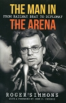 The Man in The Arena - From Railway Brat to Diplomat - Roger Simmons - with a Foreword by John C. Crosbie