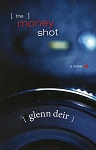The Money Shot - A Novel -  Glenn Deir