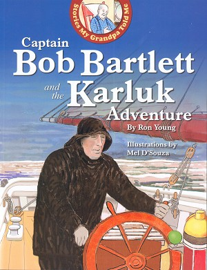 Captain Bob Bartlett and the Karluk Adventure - Ron Young