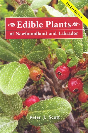 Edible Plants of Newfoundland and Labrador Field Guide - Peter Scott
