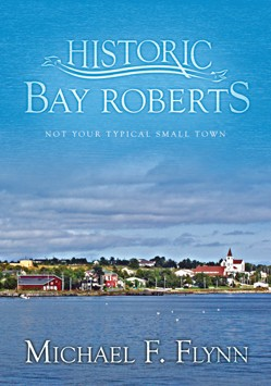 Historic Bay Roberts - Michael F. Flynn
