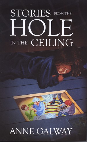 Stories From The Hole in The Ceiling - Anne Galway