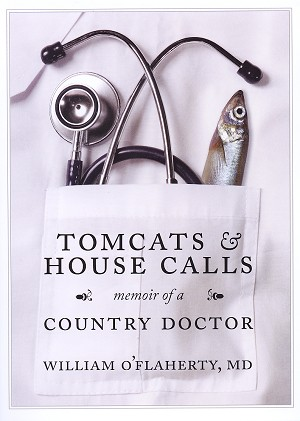 Tomcats & House Calls - Memoir of a Country Doctor - William O'Flaherty MD