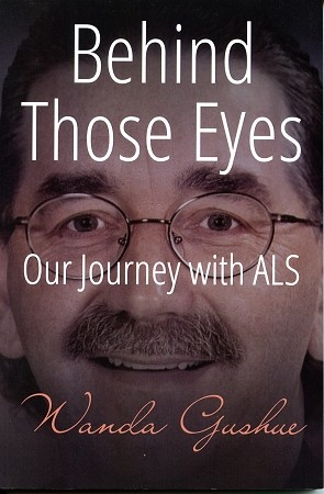 Behind Those Eyes Our Journey with ALS - Wanda Gushue