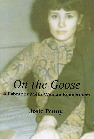 On The Goose - A Labrador Metis Woman Remembers - Josie Penny