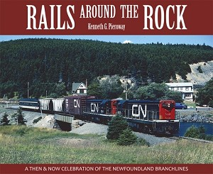 Rails Around The Rock:A Celebration of the Newfoundland Branchlines h/c