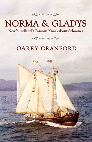 Norma and Gladys - Newfoundland's Famous Knockabout Schooner - Garry Cranford