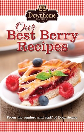 Our Best Berry Recipes - From the readers and staff of Downhome