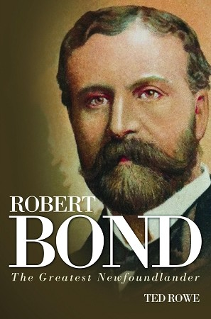Robert Bond: The Greatest Newfoundland - Ted Rowe