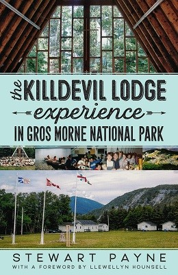 The Killdevil Lodge - Experience in Gros Morne National Park - Stewart Payne with a Foreword by Llewellyn Hounsell