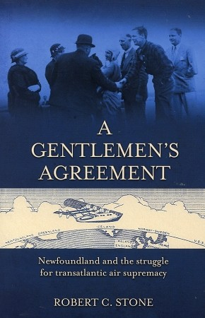 A Gentlemen's Agreement - Newfoundland and the struggle for transatlantic air supremacy - Robert C. Stone