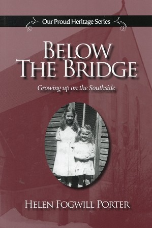 Below The Bridge -  Growing up on the Southside - Helen Fogwill Porter